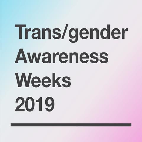 Trans/gender Awareness Weeks 2019