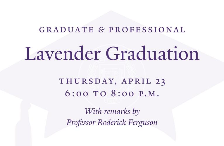 Graduate & Professional Lavender Graduation, Thursday, April 23, 6:00–8:00 P.M.