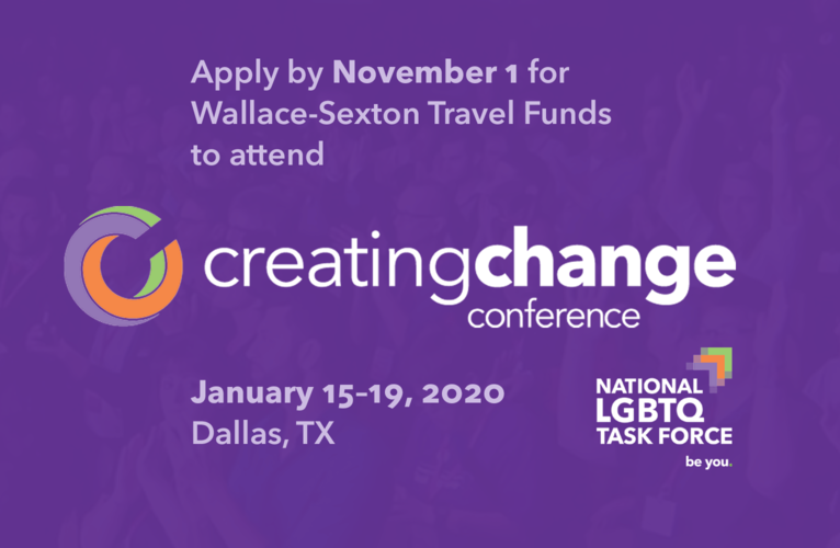 Apply by November 1 for Wallace-Sexton Travel Funds to attend the National LGBTQ Task Force Creating Change Conference January 15–19, 2020 in Dallas, TX