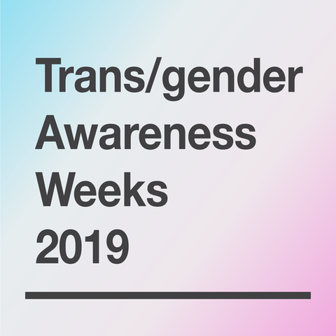 Trans/gender Awareness Weeks 2019